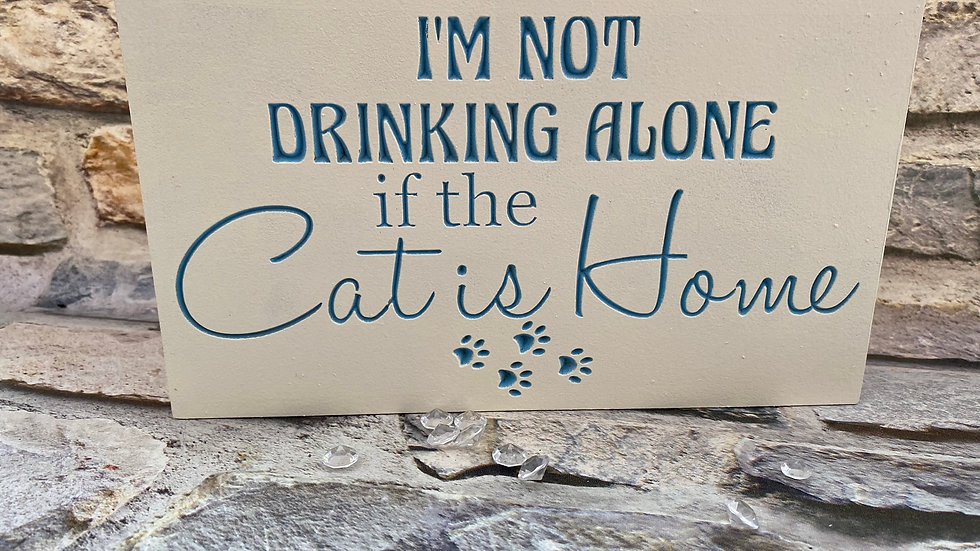 I'm not drinking if the Cat is home