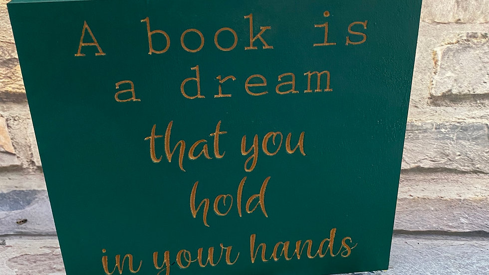 A book is a dream that you hold in your hands