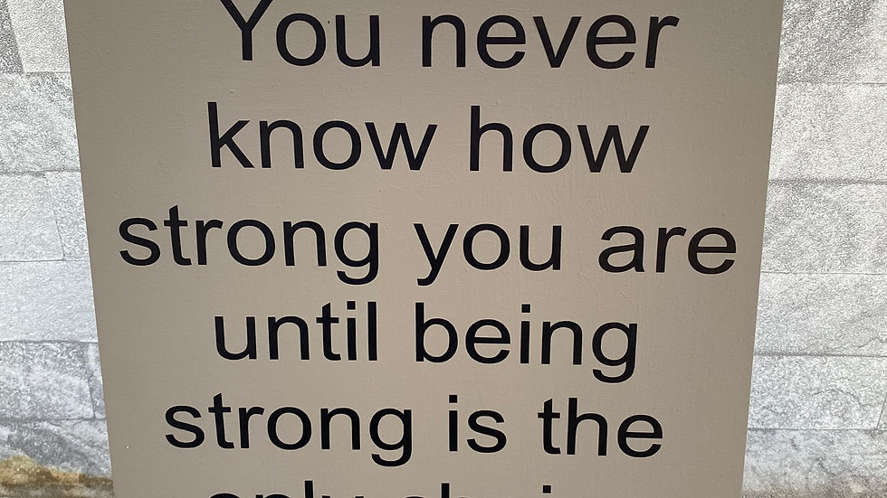 You never know how strong
