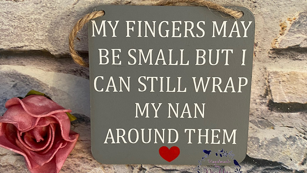 My fingers may be small but i can still wrap my Nan around them