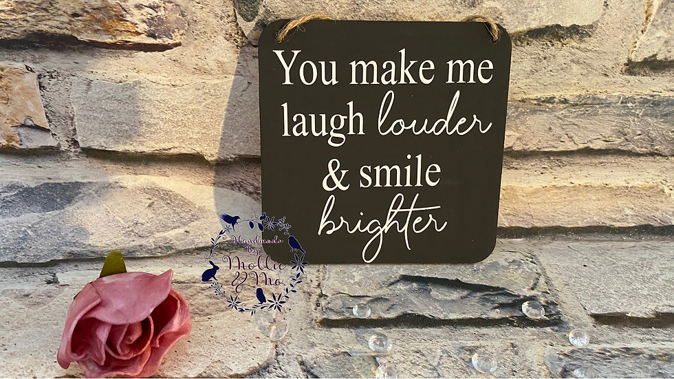 You make me laugh louder and smile brighter