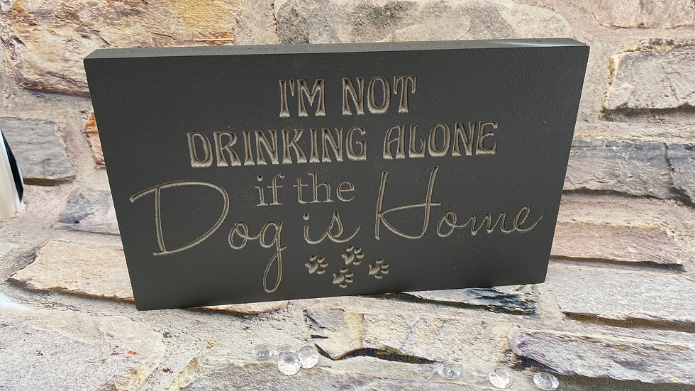 I'm not drinking alone if the Dog is home