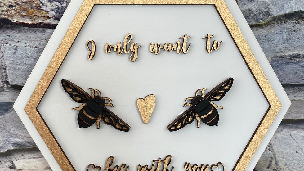 I only want to bee with you