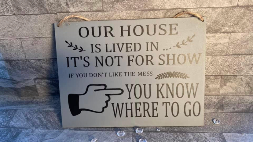 Our house is lived in it's not for show