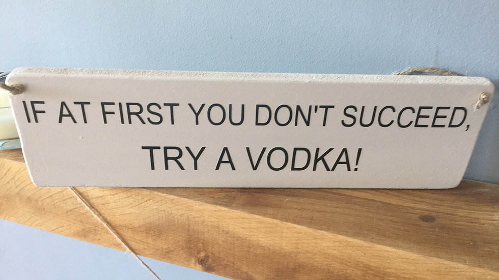 if at first you don't succeed try a vodka/wine/prosecco/beer