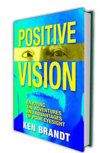 Book cover of Positive Vision: Enjoying the Adventures and Advantages of Poor Eyesight by Ken Brandt
