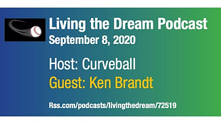Living the Dream podcast. September 8, 2020. Host: Curveball. Guest: Ken Brandt. Image of a curveball in flight. URL of the podcast.