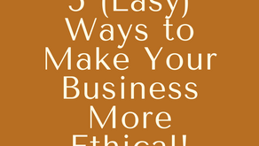 5 (Easy) Ways to Make Your Business More Ethical