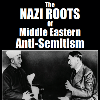 The Nazi Roots of Middle Eastern Anti-Semitism