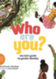 Who Are You The Kids Guide to Gender Ide