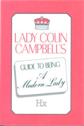 Lady Colin Campbell's Guide to Being a Modern Lady
