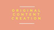 ORIGINAL CONTENT CREATION