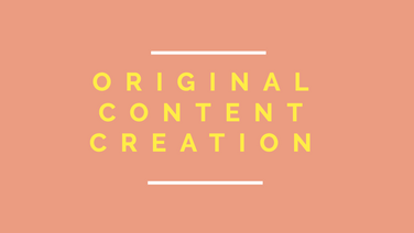 ORIGINAL CONTENT CREATION