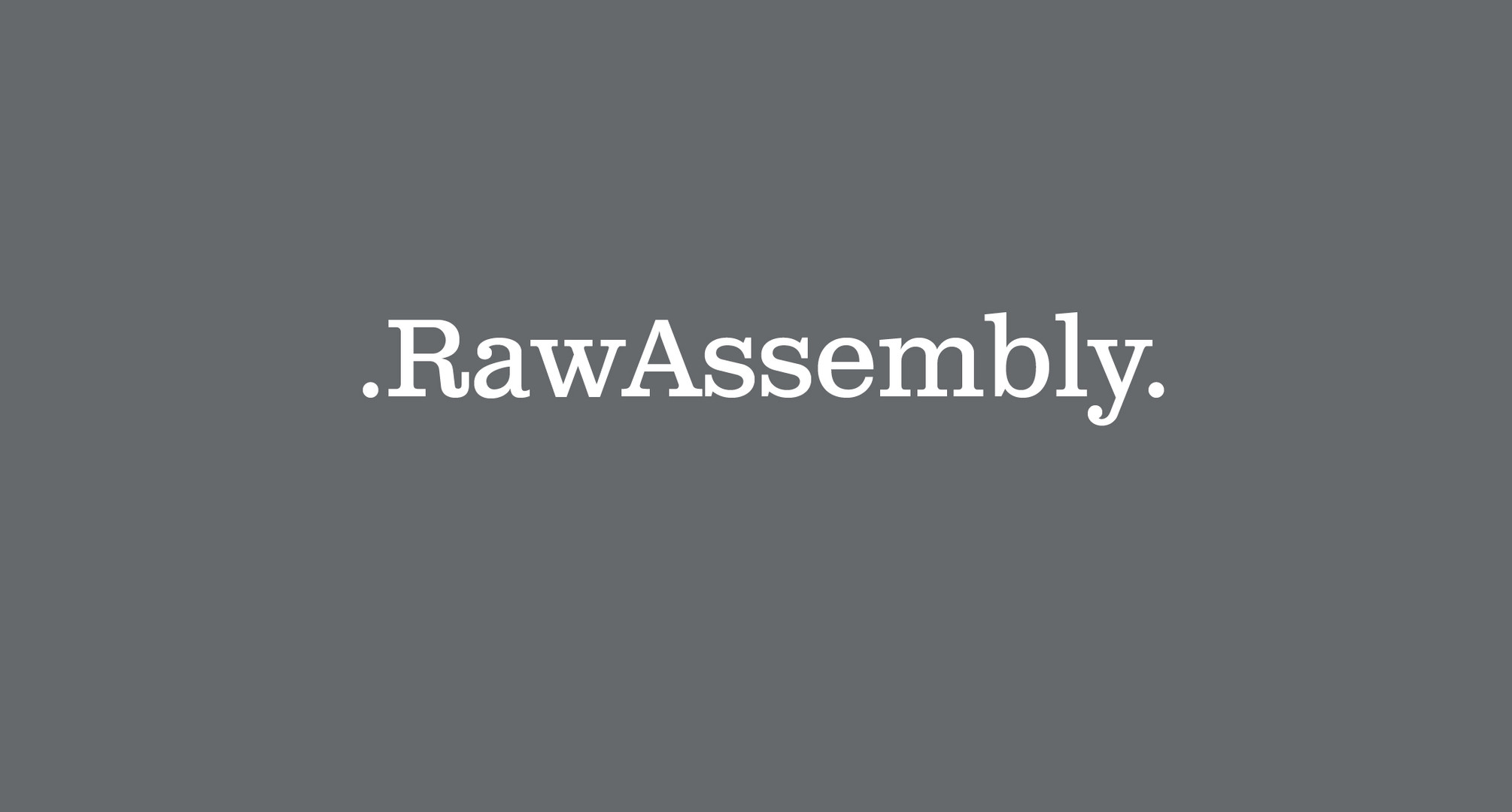 RAW ASSEMBLY