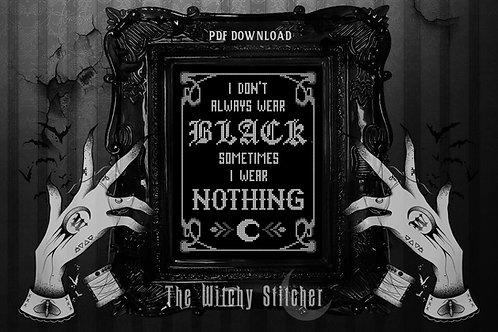I Don't Always Wear Black ~ PDF Pattern
