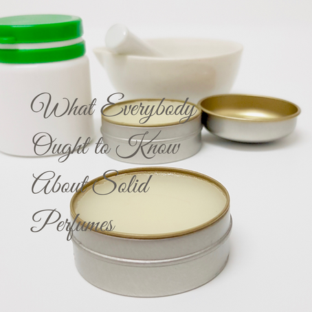 What Everybody Ought to Know About Solid Perfumes