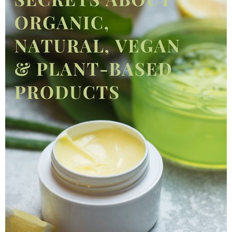Best Guarded Secrets About Organic, Natural, Vegan, and Plant-Based Products
