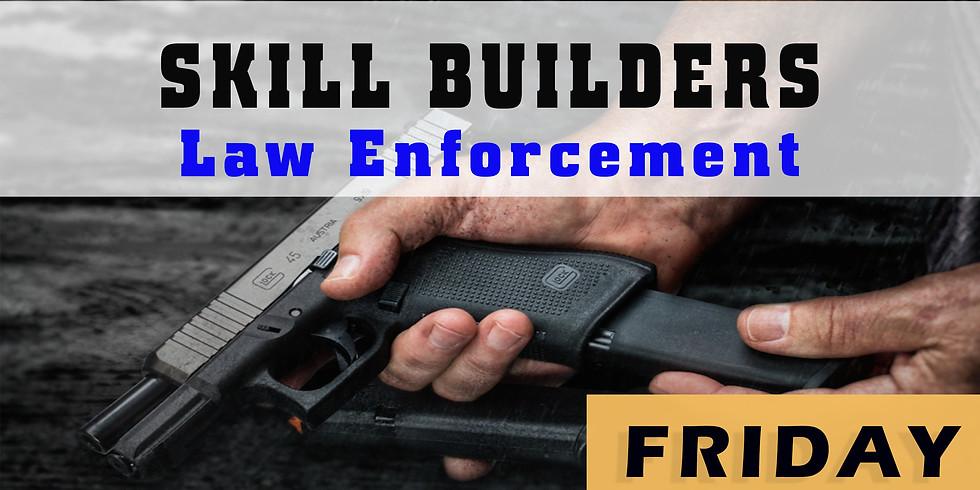 Skill Builder Law Enforcement Friday June 21st 7-9 pm