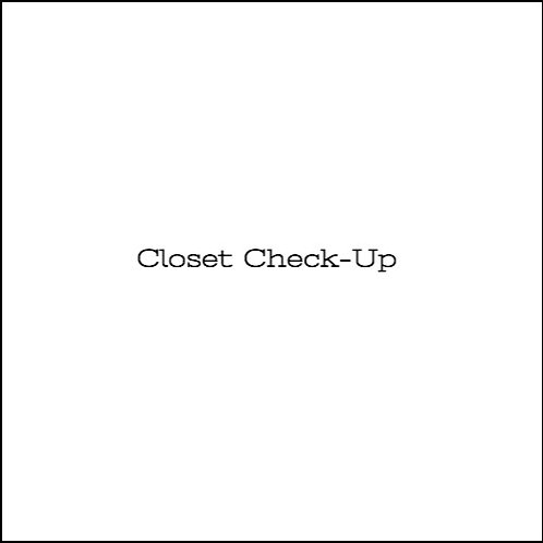 Closet Check-up (Same as a Closet Audit)