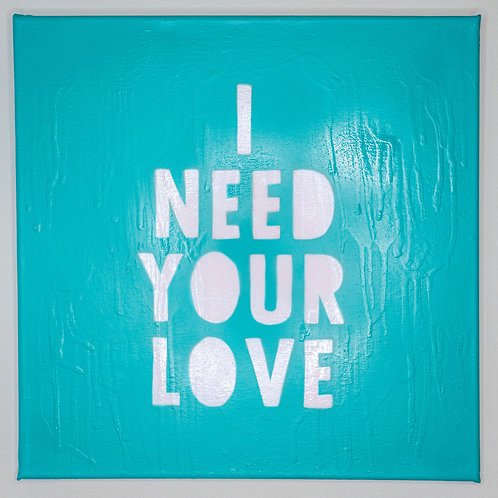 I NEED YOU LOVE - ORIGINAL ARTWORK