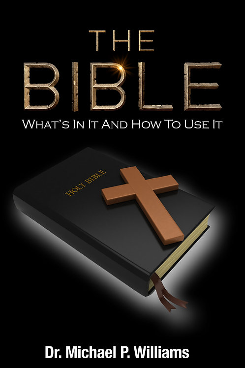 The Bible, What's In It And How To Use It