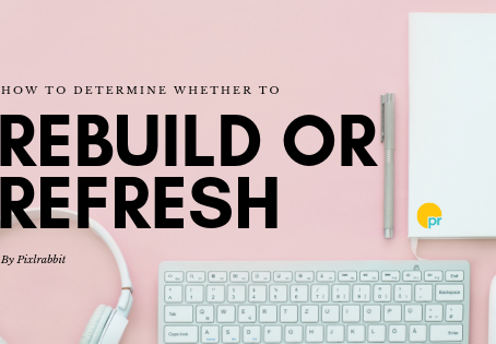 To Rebuild or Refresh Your Website
