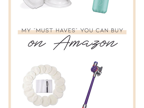 "My ""Must-Haves"" you can buy on Amazon"