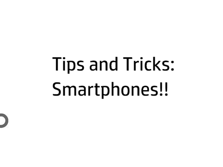 Tips and Tricks: For Smartphones..!