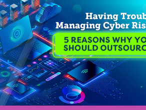 Having Trouble Managing Cyber Risk? 5 Reasons why you should outsource!