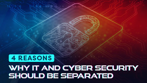 4 Reasons Why IT and Cyber Security Should Be Separated