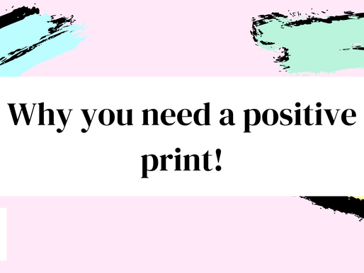 Why you need positive prints!