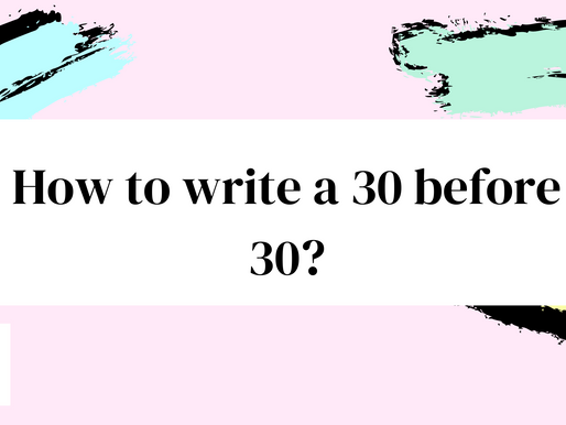 How to write a 30 before 30!