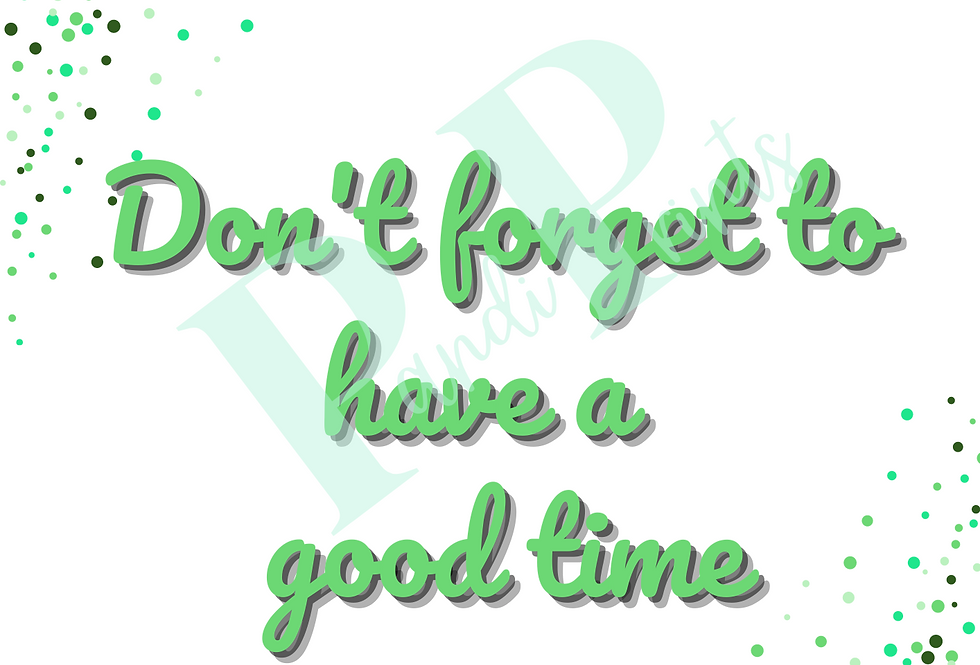 Don't forget to have a good time!