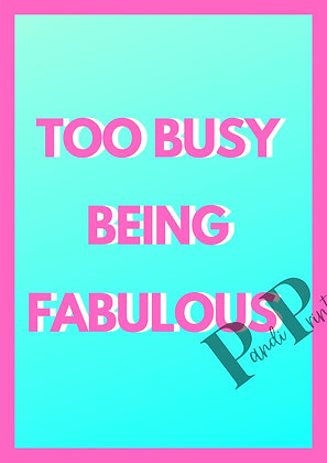 Too busy being fabulous!