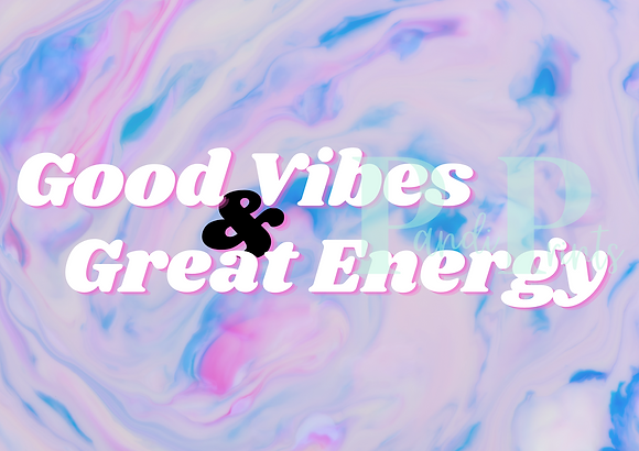 Good Vibes & Great Energy