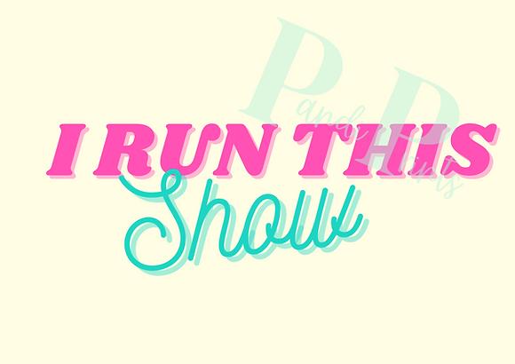 I Run This Show