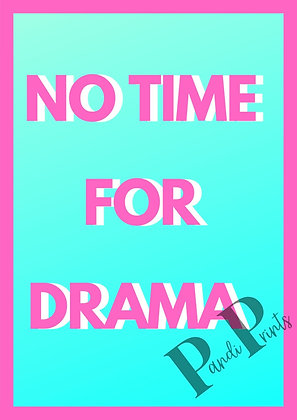 No time for drama!