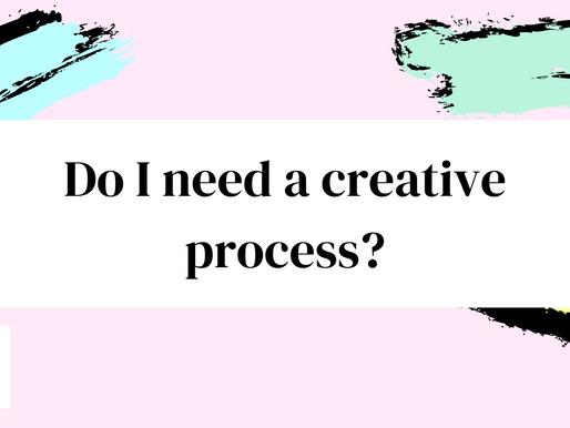 Do I need a creative process?