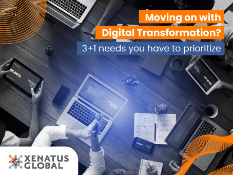 Moving on with Digital Transformation? 3+1 Needs you have to Prioritize