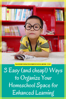 3 Easy (and cheap!) Ways to Organize Your Homeschool Space for Enhanced Learning