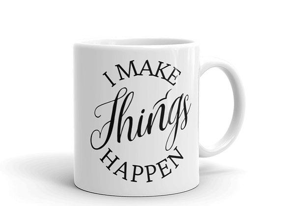 I Make Things Happen White Glossy Mug