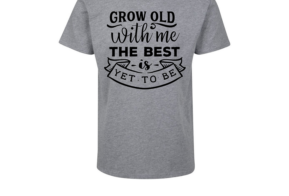 Grow Old With Me The Best Is Yet To Be T-Shirt