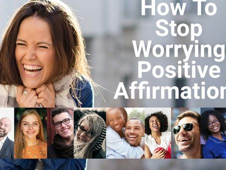 How To Stop Worrying Positive Affirmation