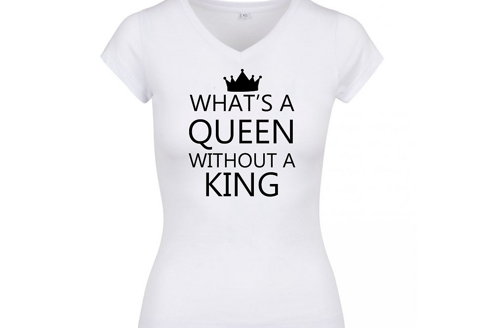 What's A Queen Without A King Custom T-Shirt