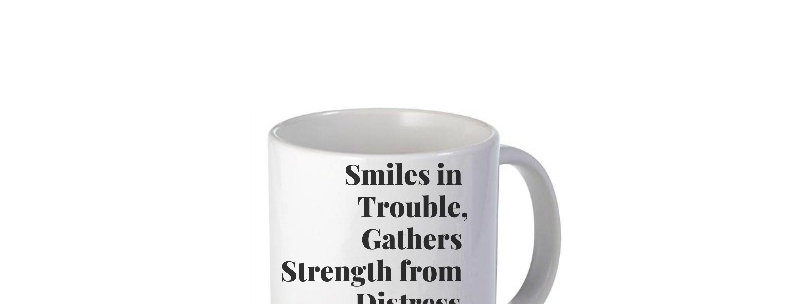 Smiles In Trouble Gathers Strength From Distress And Grows Brave 11oz Mug