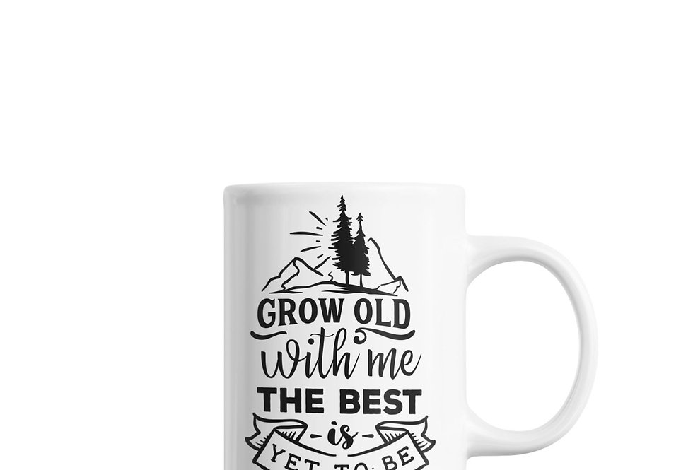 Grow Old With Me The Best Is Yet To Be 11oz Mug