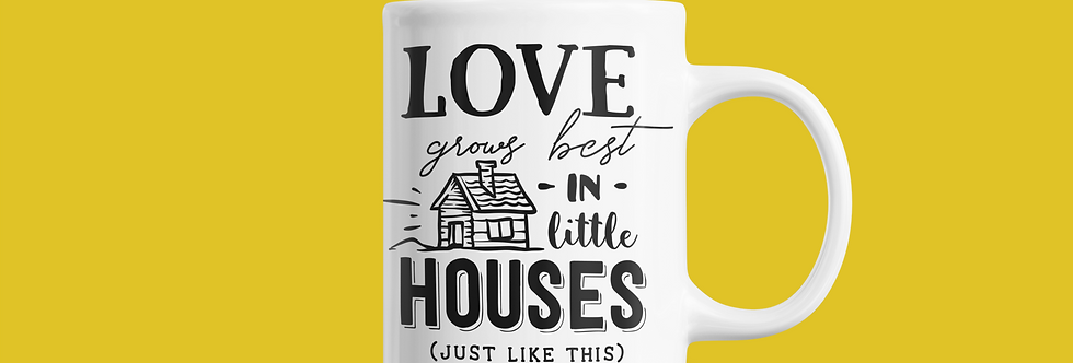 Love Grows Best In Little Houses 11oz Mug