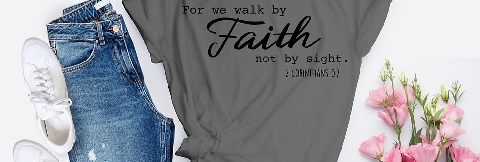 Fore We Walk By Faith Not By Sight T-Shirt