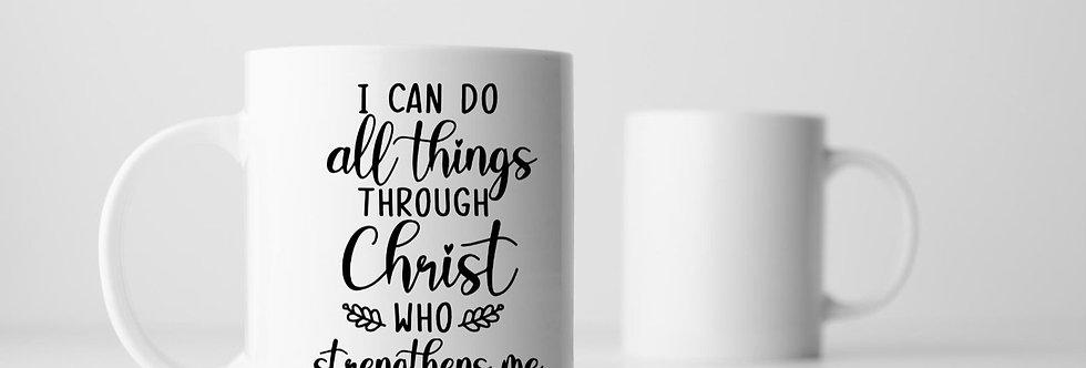 I Can Do All Things Through Christ Who Strengthen Me 11oz Mug