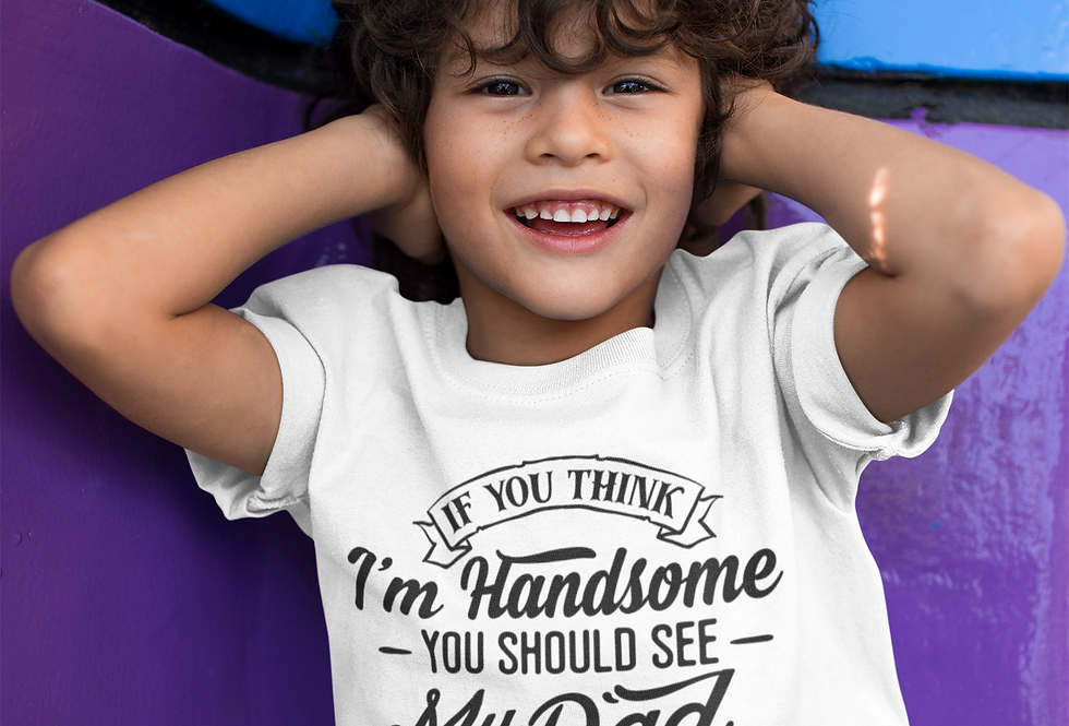 If You Think I'm Handsome You Should See My Dad T-Shirt